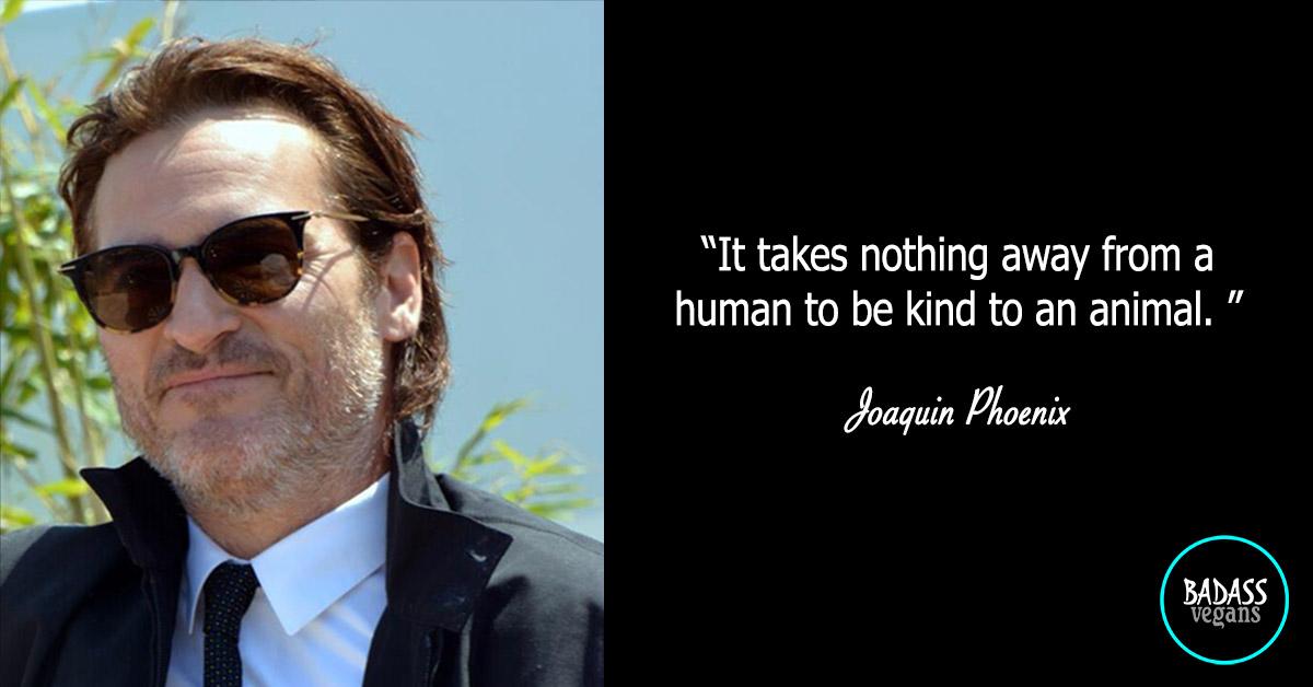 Joaquin Phoenix is a Badass Vegan